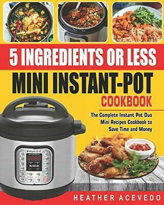 $24.95 • Buy 5 Ingredients Or Less Mini Instant Pot Cookbook: The Complete Instant Pot Duo…