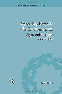 Spaceship Earth In The Environmental Age, 1960�1990 (History And Philosophy Of T • 40.56£