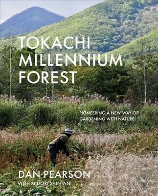 Tokachi Millennium Forest : Pioneering A New Way Of Gardening With Nature, Ha... • 24.83£