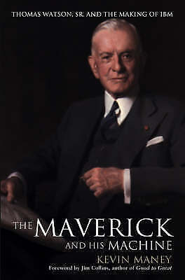 The Maverick And His Machine: Thomas Watson, Sr., And The Making Of IBM By Maney • 5.36£