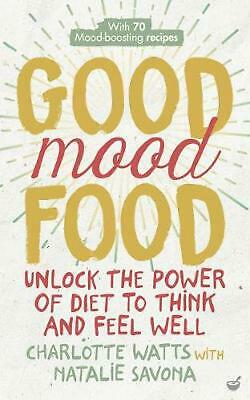 Good Mood Food: Unlock The Power Of Diet To Think And Feel Well By Charlotte Wat • 10.14£