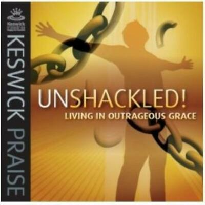 KESWICK PRAISE : UNSHACKLED LIVING IN OUTRAGEOUS GRACE CD FREE Shipping, Save £s • 16.94£