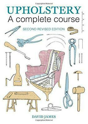 Upholstery: A Complete Course (2nd Revised Edition) By David James, NEW Book, FR • 15.29£