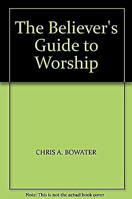 The Believers Guide To Worship, Bowater, Chris A., Used; Good Book • 2.19£