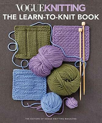 Vogue Knitting - The Learn-To-Knit Book: The Ultimate Guide For Beginners By Vog • 14.20£