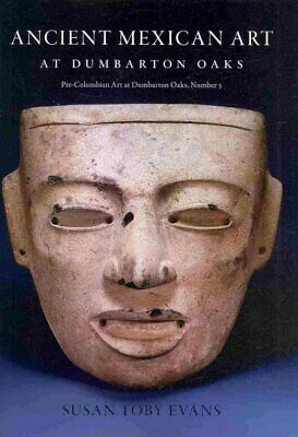 Ancient Mexican Art At Dumbarton Oaks, Hardcover By Evans, Susan Toby (EDT); ... • 47.60£