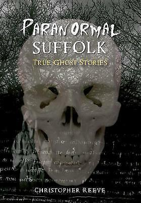 Paranormal Suffolk: True Ghost Stories By Reeve, Christopher, NEW Book, FREE & F • 11.67£