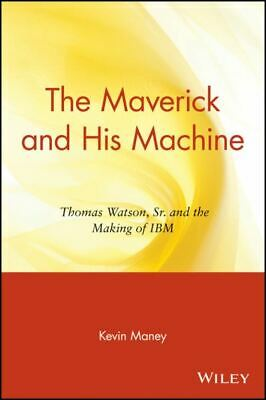 The Maverick And His Machine: Thomas Watson, Sr. And The Making Of IBM By Kevin • 8.88£
