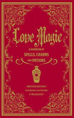 Love Magic: A Handbook Of Spells, Charms, And Potions By Greywolf, Anastasia, NE • 8.95£