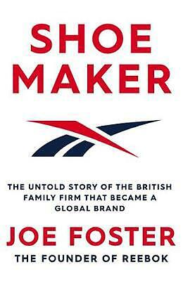 Shoemaker: Reebok And The Untold Story Of A Lancashire Family Who Changed The Wo • 12.72£