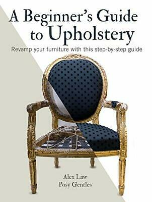 A Beginner's Guide To Upholstery: Revamp Your Furniture With This Step-by-step G • 11.37£