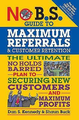 No B.S. Guide To Maximum Referrals And Customer Retention, Kennedy, Dan S.,  Pap • 10.50£