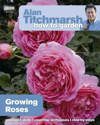 Alan Titchmarsh How To Garden: Growing Roses By Titchmarsh, Alan, NEW Book, FREE • 8.09£
