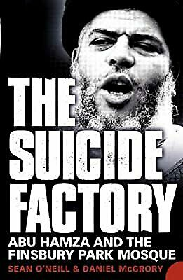 The Suicide Factory: Abu Hamza And The Finsbury Park Mosque, ONeill, Sean & McGr • 2.96£