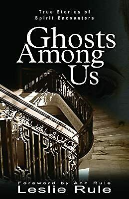 Ghost Among Us: True Stories Of Spirit Encounters, Leslie Rule, Used; Good Book • 2.93£