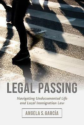 Legal Passing – Navigating Undocumented Life And Local Immigration Law, An • 17.69£