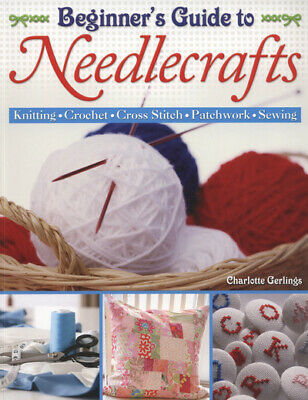 Beginner's Guide To Needlecrafts: Knitting, Crochet, Cross Stitch, Patchwork, • 7.48£