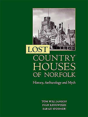 Lost Country Houses Of Norfolk – History, Archaeology And Myth, Tom Willia • 24.40£