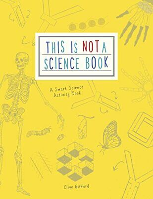 This Is Not A Science Book: A Smart Art Activity Book,Clive Gifford • 12.71£