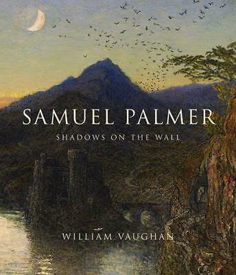 Samuel Palmer: Shadows On The Wall By William Vaughan (English) Hardcover Book F • 52.46£