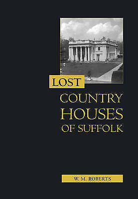 Lost Country Houses Of Suffolk, W. M. Roberts,  Hardback • 23.50£