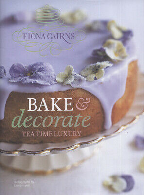 Bake & Decorate: Tea Time Luxury By Fiona Cairns Laura Hynd (Hardback) • 3.60£
