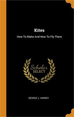 £21.34 • Buy Kites: How To Make And How To Fly Them (Hardback Or Cased Book)
