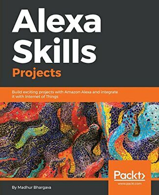 AU83.95 • Buy Alexa Skills Projects: Build Exciting Projects With Amazon Alexa And Integrat…