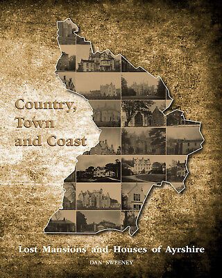 Country, Town And Coast: Lost Mansions And Houses Of Ayrshire - Dan Sweeney • 14.99£