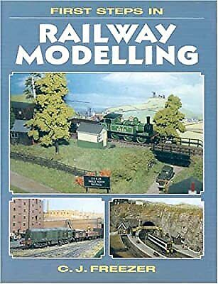 First Steps In Railway Modelling, Freezer, C.J., Used; Good Book • 3.10£