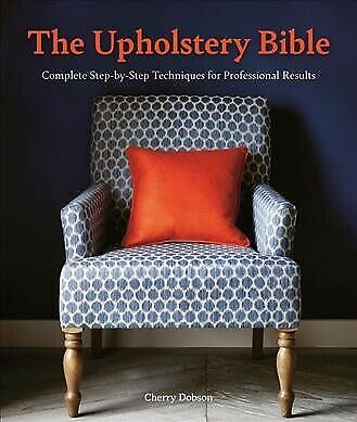 Upholstery Bible : Complete Step-by-Step Techniques For Professional Results,... • 13.59£