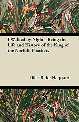 I Walked By Night - Being The Life And History , Haggard*- • 26.11£