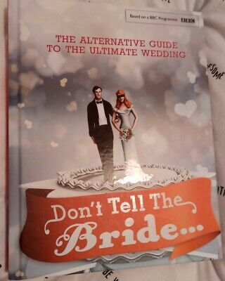 BBC Don't Tell The Bride Alternative Guide - Ultimate Wedding Book! • 4.99£