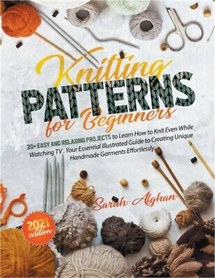 £18.10 • Buy Knitting Patterns For Beginners: Your Essential Illustrated Guide To Creating Un