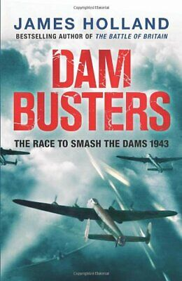 Dam Busters: The Race To Smash The Dams, 1943, Holland, James, Used; Good Book • 7£