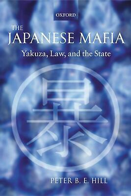 The Japanese Mafia: Yakuza, Law, And The State By Peter B.E. Hill Hardcover Book • 102.31£