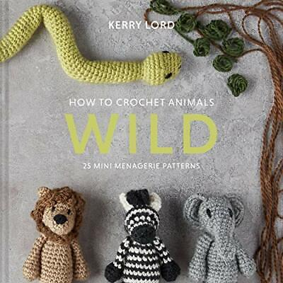 £12.10 • Buy How To Crochet Animals: Wild By Kerry Lord (Hardback, 2020)