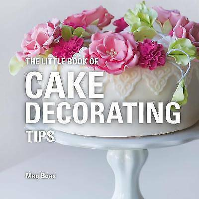 The Little Book Of Cake Decorating Tips, Avent, Meg,  Hardback • 4.99£