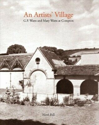 Artist's Village : G. F. Watts And Mary Watts In Compton, Paperback By Bills,... • 23.90£