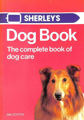£5.99 • Buy Dog Book The Complete Book Of Dog Care (Sherley's Dog Book) By A Veterinary Surg