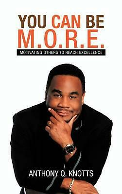 $22.04 • Buy You Can Be M.O.R.E.: Motivating Others To Reach Excellence By Anthony Q. Knotts