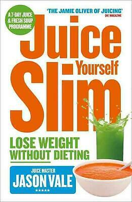£9.56 • Buy Juice Yourself Slim: Lose Weight Without Dieting By Jason Vale Paperback Book Fr
