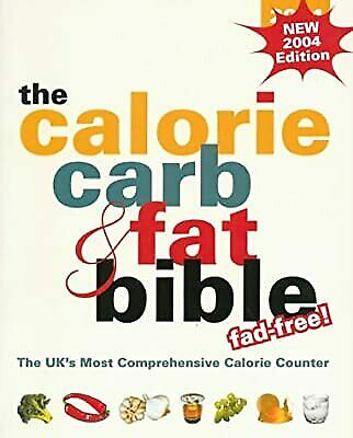 £3.02 • Buy The Calorie, Carb And Fat Bible 2004: The UKs Most Comprehensive Calorie Counter