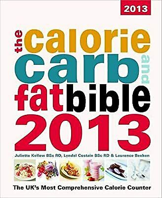 £5.69 • Buy The Calorie, Carb & Fat Bible 2013: The UKs Most Comprehensive Calorie Counter,