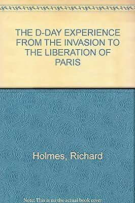 £3.04 • Buy THE D-DAY EXPERIENCE FROM THE INVASION TO THE LIBERATION OF PARIS, Richard Holme