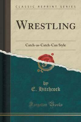 £12.62 • Buy Wrestling: Catch-As-Catch-Can Style (Classic Reprint) (Paperback / Softback)