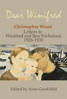 £23.32 • Buy DEAR WINIFRED: CHRISTOPHER WOOD LETTERS TO WINIFRED AND BEN NICHOLSON,Edited B