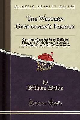 £11.85 • Buy The Western Gentleman's Farrier Containing Remedies For The Different Diseases T