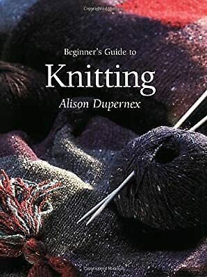£2.90 • Buy Beginners Guide To Knitting, Dupernex, Alison, Used; Good Book