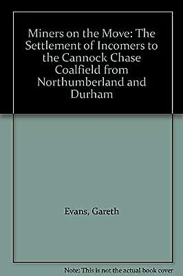 £6.37 • Buy Miners On The Move: The Settlement Of Incomers To The Cannock Chase Coalfield Fr